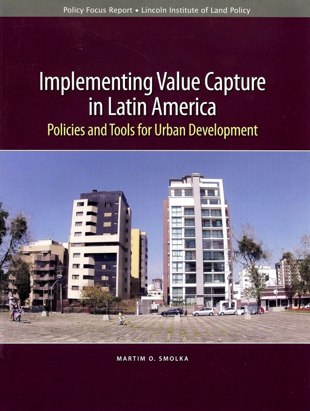 """Implementing Value Capture in Latin America"", Policies and Tools for Urban Development, de Martim O. Smolka"